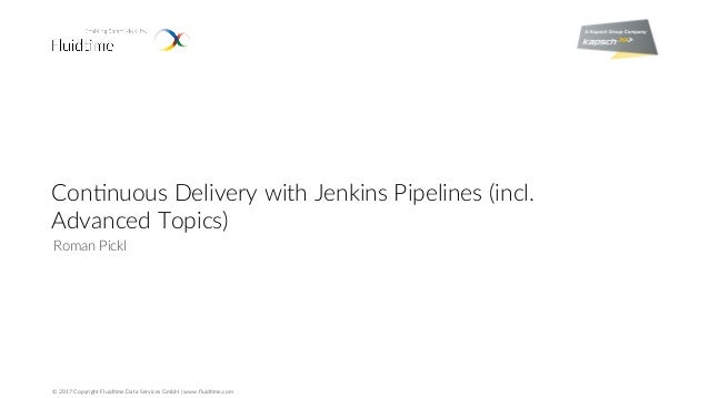 © 2017 Copyright Fluid4me Data Services GmbH | www.fluid4me.com Con4nuous Delivery with Jenkins Pipelines (incl. Advanced T...