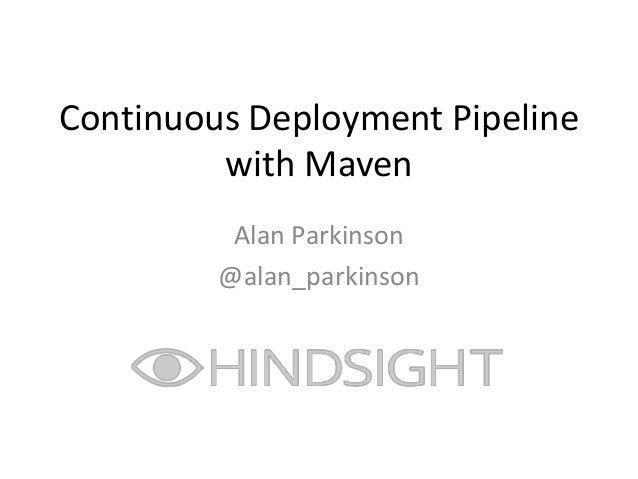 Continuous Deployment Pipeline         with Maven          Alan Parkinson         @alan_parkinson
