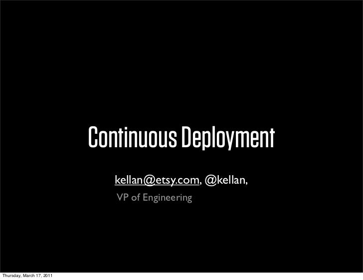 Continuous Deployment                              kellan@etsy.com, @kellan,                              VP of Engineerin...