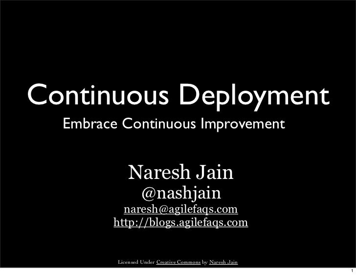 Continuous Deployment  Embrace Continuous Improvement            Naresh Jain                 @nashjain          naresh@agi...