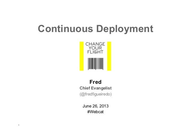 Continuous Deployment  Fred Chief Evangelist (@fredfigueiredo) June 26, 2013 #Webcat 1