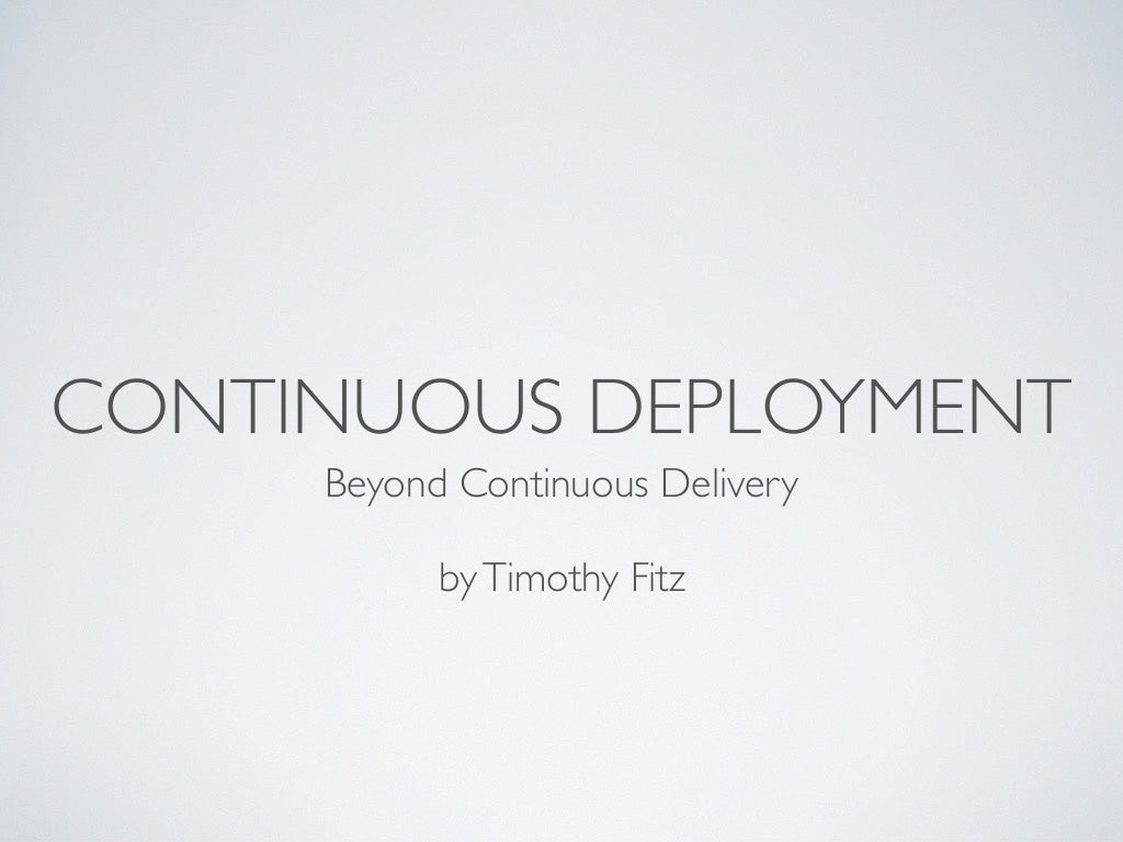 Continuous Deployment: Beyond Continuous Delivery