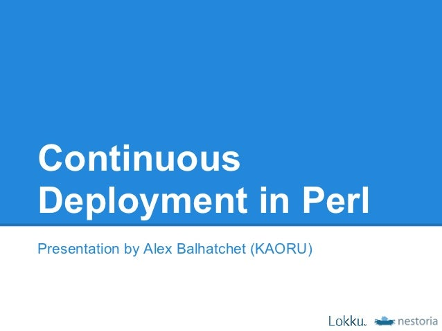 ContinuousDeployment in PerlPresentation by Alex Balhatchet (KAORU)