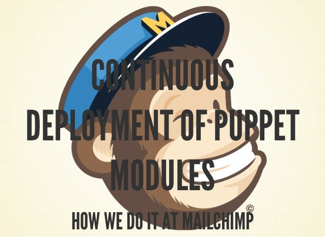 CONTINUOUS  DEPLOYMENT OF PUPPET  MODULES  HOW WE DO IT AT MAILCHIMP