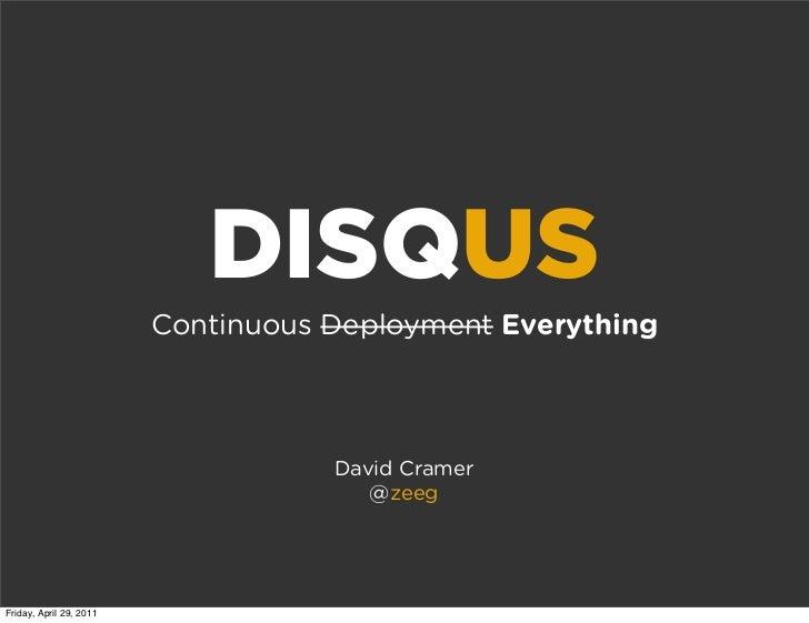 DISQUS                         Continuous Deployment Everything                                    David Cramer           ...