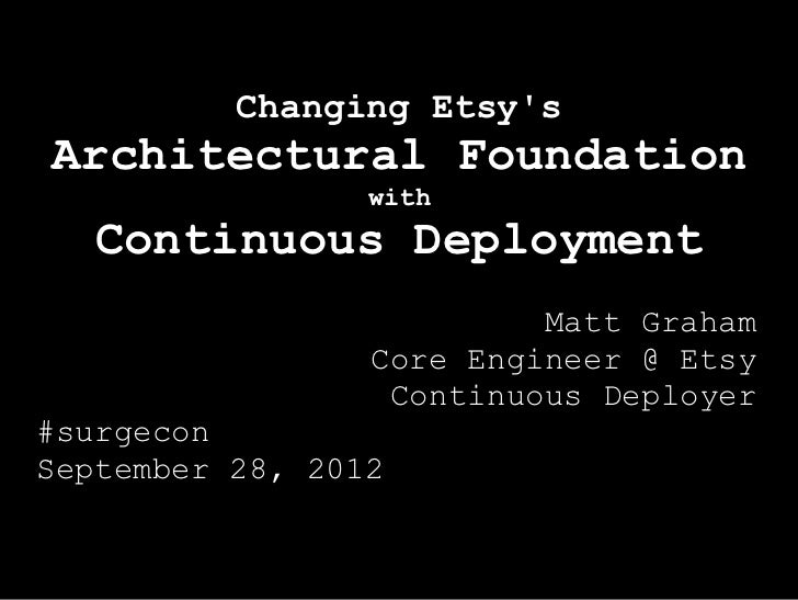 Changing EtsysArchitectural Foundation                 with   Continuous Deployment                          Matt Graham  ...