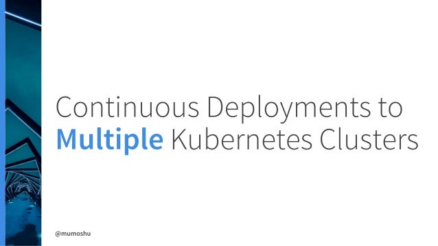 Continuous Deployments to Multiple Kubernetes Clusters