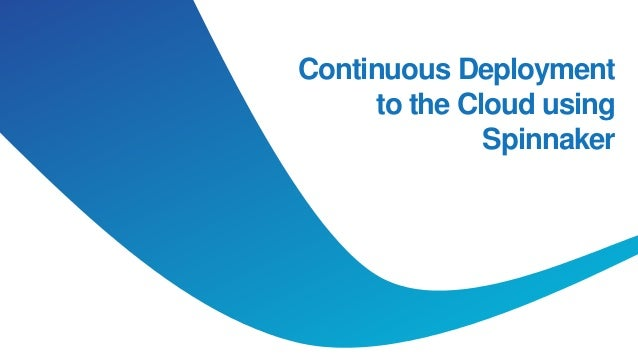 Continuous Deployment to the Cloud using Spinnaker
