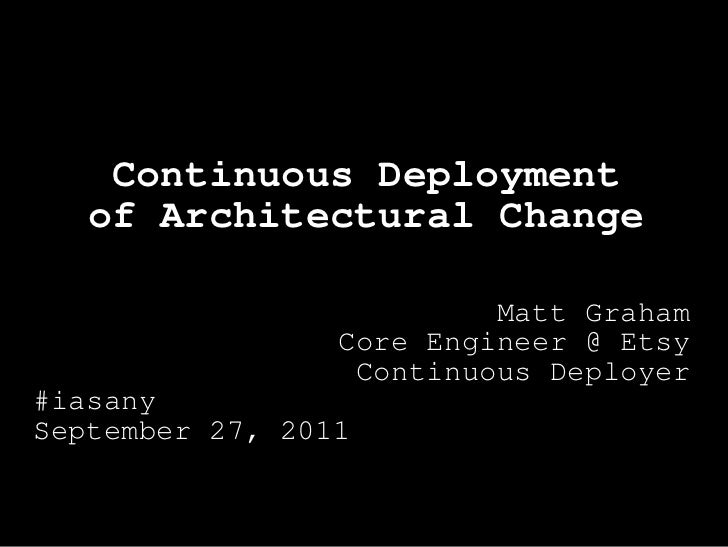 Continuous Deployment   of Architectural Change                          Matt Graham                 Core Engineer @ Etsy ...