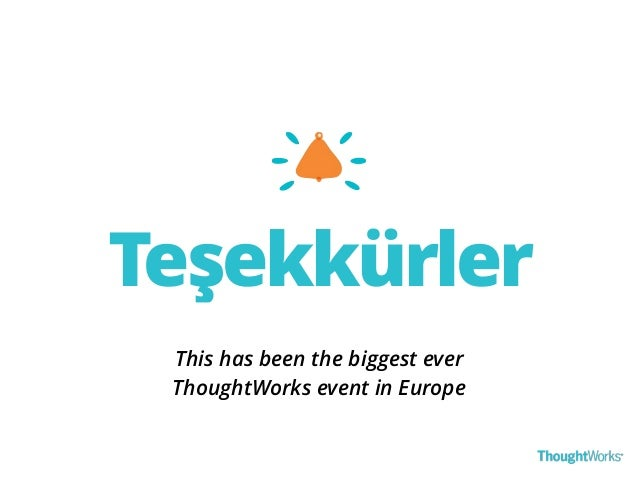 Teşekkürler  This has been the biggest ever  ThoughtWorks event in Europe
