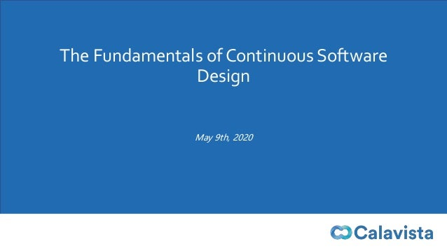 The Fundamentals of Continuous Software Design May 9th, 2020