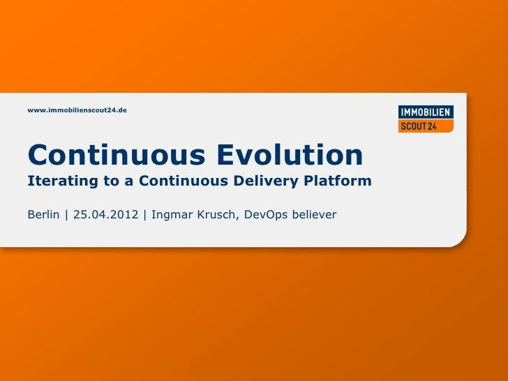 www.immobilienscout24.deContinuous EvolutionIterating to a Continuous Delivery PlatformBerlin | 25.04.2012 | Ingmar Krusch...