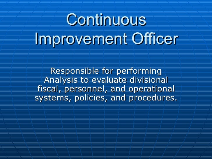 Continuous Improvement Officer Responsible for performing Analysis to evaluate divisional fiscal, personnel, and operation...