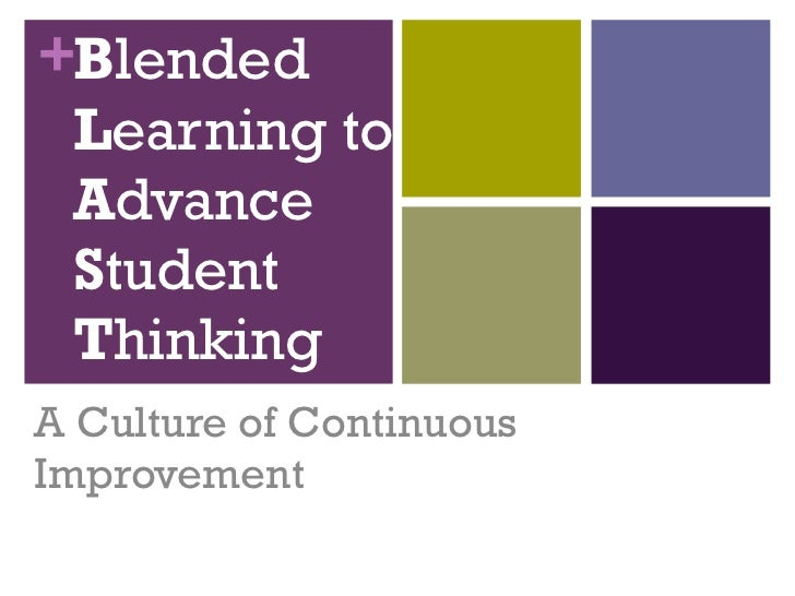 B lended  L earning to  A dvance  S tudent  T hinking A Culture of Continuous Improvement