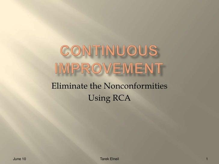 Continuous Improvement<br />Eliminate the Nonconformities<br />Using RCA<br />June 10<br />1<br />Tarek Elneil            ...