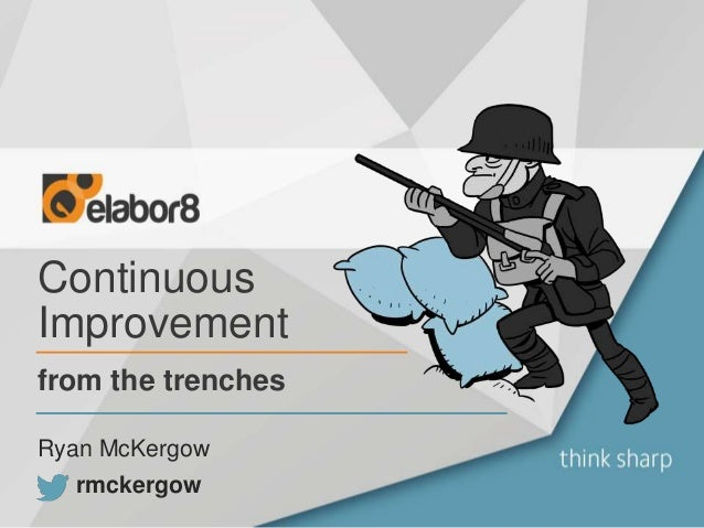 Continuous Improvement from the trenches rmckergow Ryan McKergow