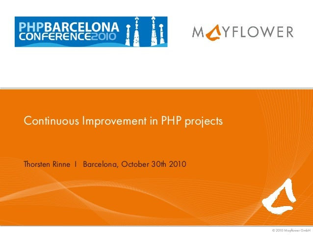 © 2010 Mayflower GmbH Thorsten Rinne I Barcelona, October 30th 2010 Continuous Improvement in PHP projects