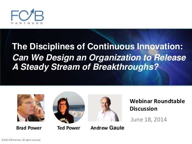©2014 FCB Partners. All rights reserved. Webinar Roundtable Discussion June 18, 2014 The Disciplines of Continuous Innovat...