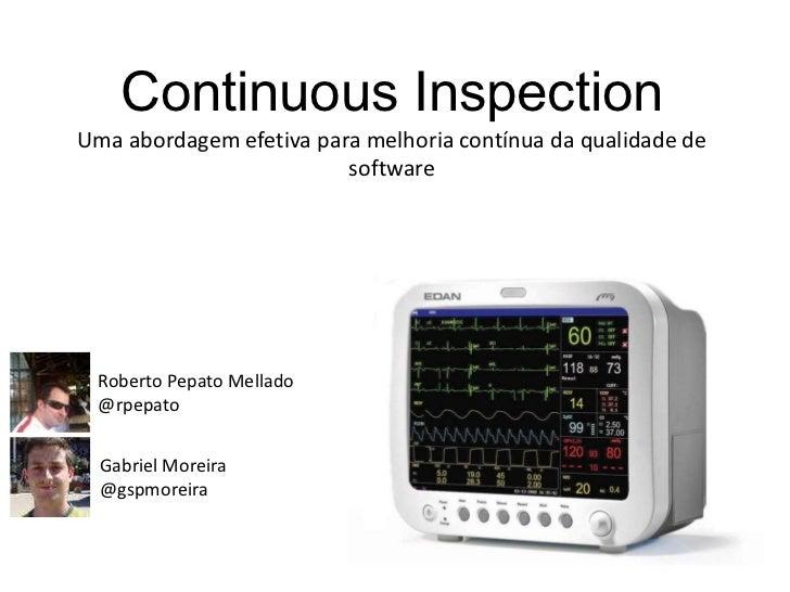 ContinuousInspection<br />Uma abordagem efetiva para melhoria contínua da qualidade de software<br />Roberto PepatoMellado...
