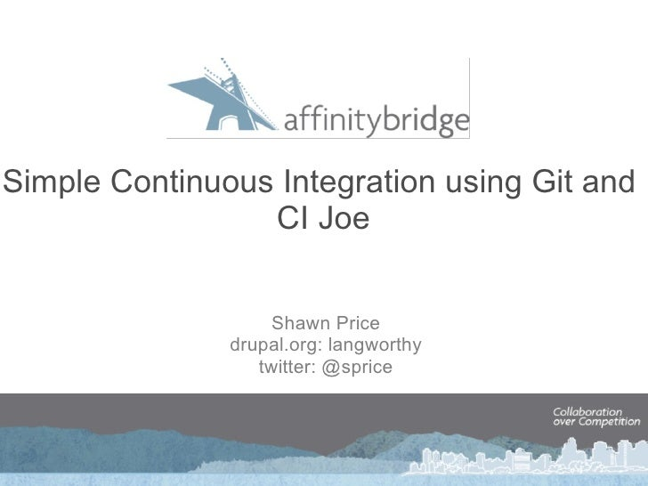 <ul>Simple Continuous Integration using Git and CI Joe </ul><ul>Shawn Price drupal.org: langworthy twitter: @sprice </ul>