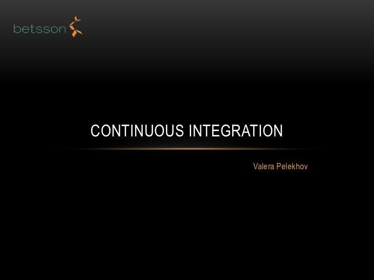 Valera Pelekhov<br />Continuous Integration<br />