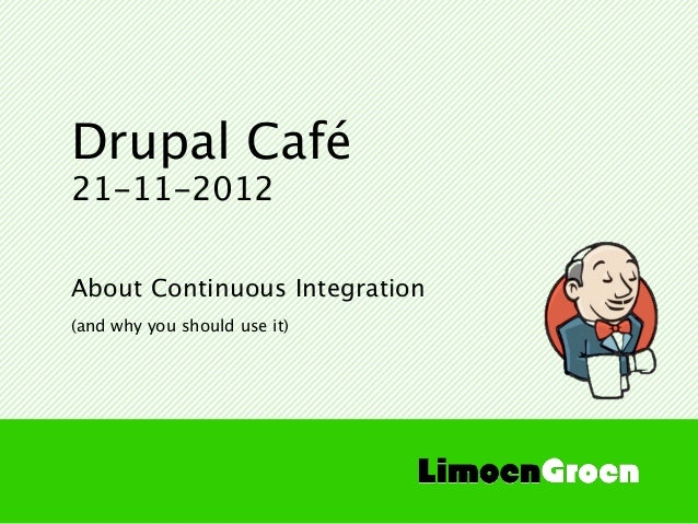 Drupal Café21-11-2012About Continuous Integration(and why you should use it)