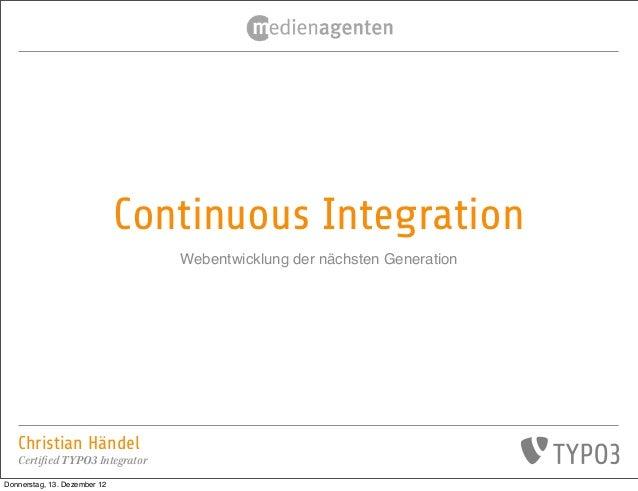 Continuous Integration                                 Webentwicklung der nächsten Generation   Christian Händel   Certifi...