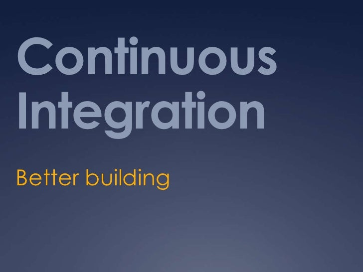 Continuous Integration<br />Better building<br />