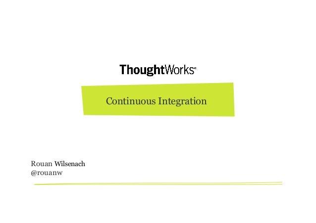 Continuous Integration Rouan Wilsenach @rouanw