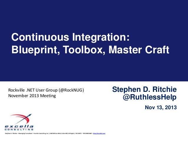 Continuous Integration: Blueprint, Toolbox, Master Craft  Rockville .NET User Group (@RockNUG) November 2013 Meeting  Step...
