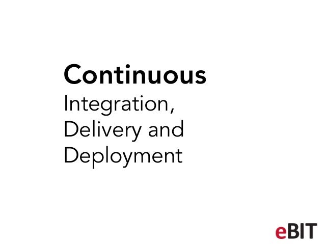 ContinuousIntegration,Delivery andDeployment