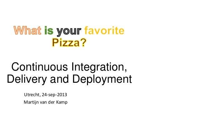 Continuous Integration, Delivery and Deployment Utrecht, 24-sep-2013 Martijn van der Kamp