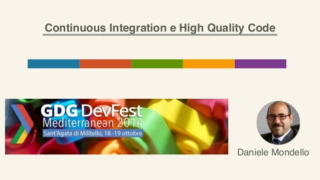 Continuous Integration e High Quality Code  Daniele Mondello
