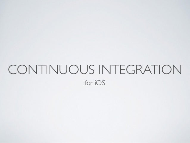 CONTINUOUS INTEGRATION   for iOS
