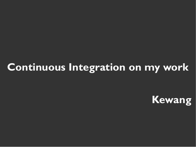 Continuous Integration on my work Kewang