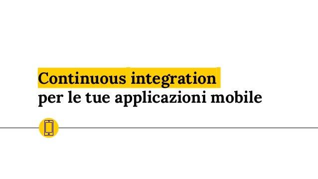 Continuous integration per le tue applicazioni mobile