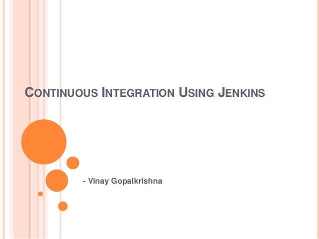 CONTINUOUS INTEGRATION USING JENKINS - Vinay Gopalkrishna