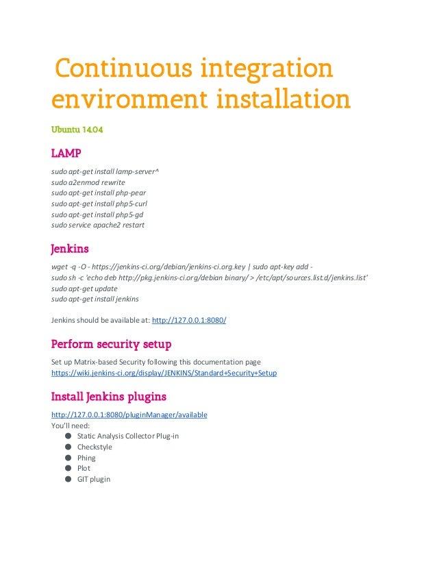Continuous integration environment installation Ubuntu 14.04 LAMP sudo apt-get install lamp-server^ sudo a2enmod rewrite s...