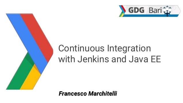 Continuous Integration with Jenkins and Java EE Francesco Marchitelli