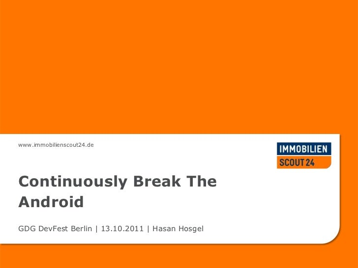 www.immobilienscout24.deContinuously Break TheAndroidGDG DevFest Berlin | 13.10.2011 | Hasan Hosgel