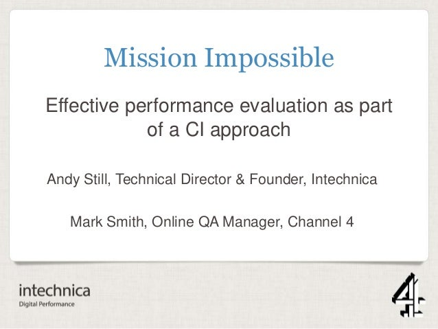 Effective performance evaluation as part of a CI approach Andy Still, Technical Director & Founder, Intechnica Mark Smith,...
