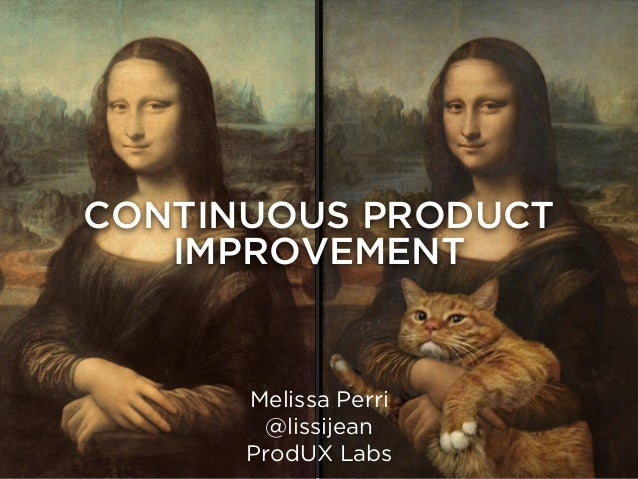 CONTINUOUS PRODUCT IMPROVEMENT Melissa Perri @lissijean ProdUX Labs