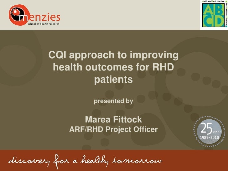 CQI approach to improving health outcomes for RHD         patients         presented by       Marea Fittock   ARF/RHD Proj...