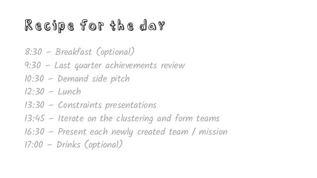 Recipe for the day 8:30 – Breakfast (optional) 9:30 – Last quarter achievements review => Energise everyone and celebrate ...