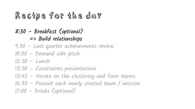 Recipe for the day 8:30 – Breakfast (optional) 9:30 – Last quarter achievements review 10:30 – Demand side pitch => Provid...
