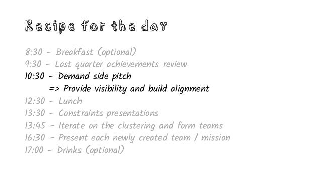 Recipe for the day 8:30 – Breakfast (optional) 9:30 – Last quarter achievements review 10:30 – Demand side pitch 12:30 – L...