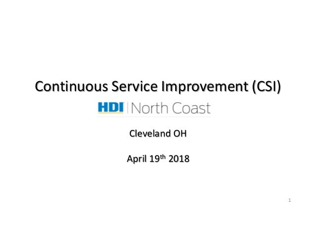1 Continuous Service Improvement (CSI) Cleveland OH April 19th 2018