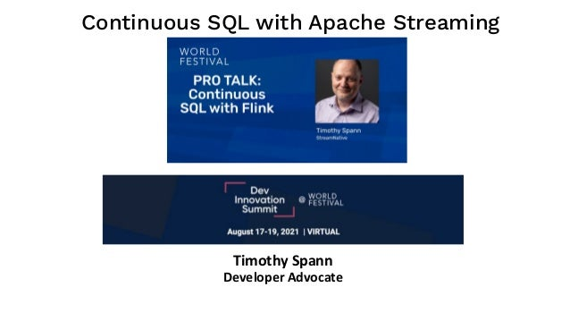 Continuous SQL with Apache Streaming Timothy Spann Developer Advocate