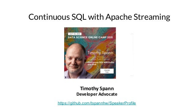 Continuous SQL with Apache Streaming Timothy Spann Developer Advocate https://github.com/tspannhw/SpeakerProfile