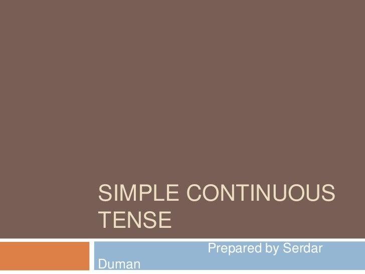 SIMPLE CONTINUOUSTENSE        Prepared by SerdarDuman